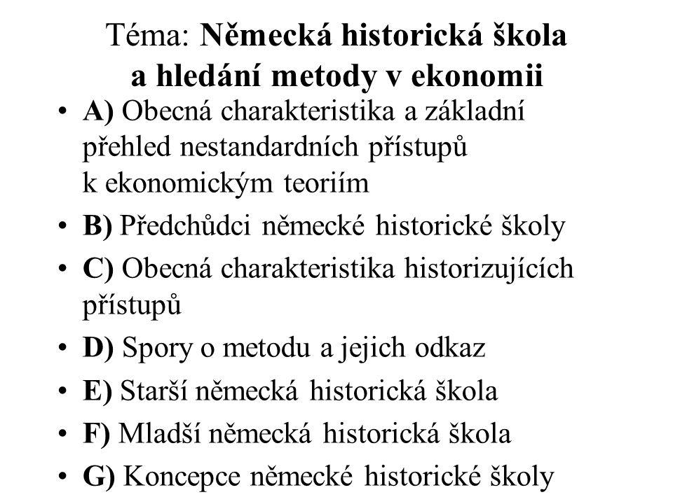 Téma: Německá historická škola a hledání metody v ekonomii A) Obecná charakteristika a základní přehled nestandardních přístupů k ekonomickým teoriím