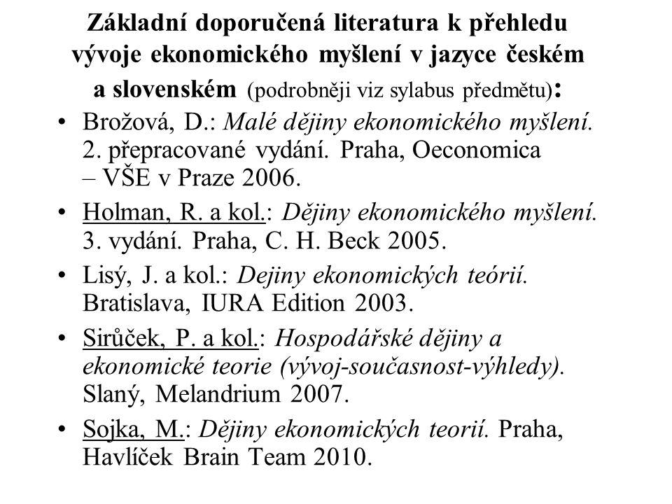 Základní doporučená literatura k přehledu vývoje ekonomického myšlení v jazyce českém a slovenském (podrobněji viz sylabus předmětu) : Brožová, D.: Ma