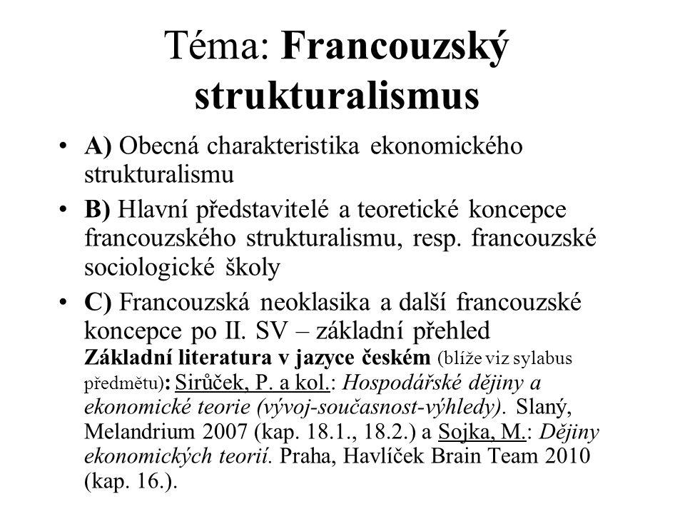 Téma: Francouzský strukturalismus A) Obecná charakteristika ekonomického strukturalismu B) Hlavní představitelé a teoretické koncepce francouzského st