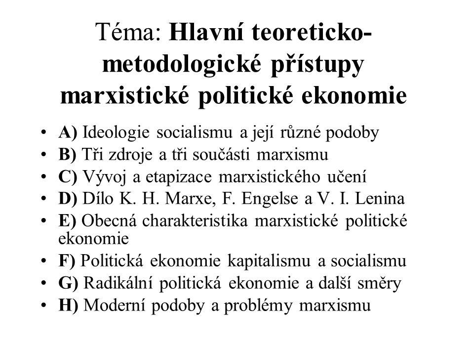 Téma: Hlavní teoreticko- metodologické přístupy marxistické politické ekonomie A) Ideologie socialismu a její různé podoby B) Tři zdroje a tři součást