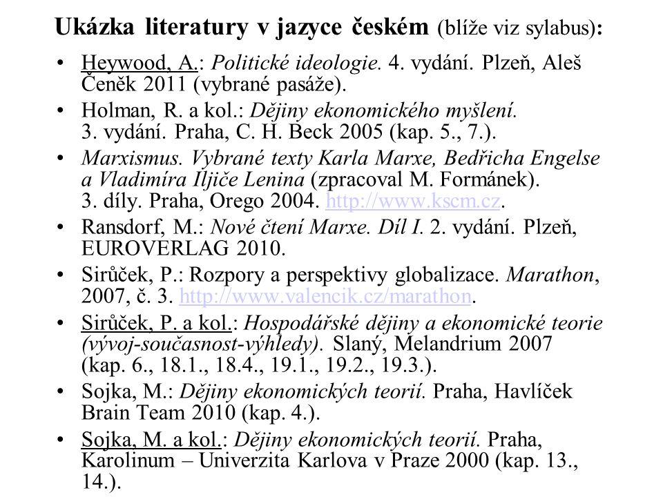Ukázka literatury v jazyce českém (blíže viz sylabus): Heywood, A.: Politické ideologie. 4. vydání. Plzeň, Aleš Čeněk 2011 (vybrané pasáže). Holman, R
