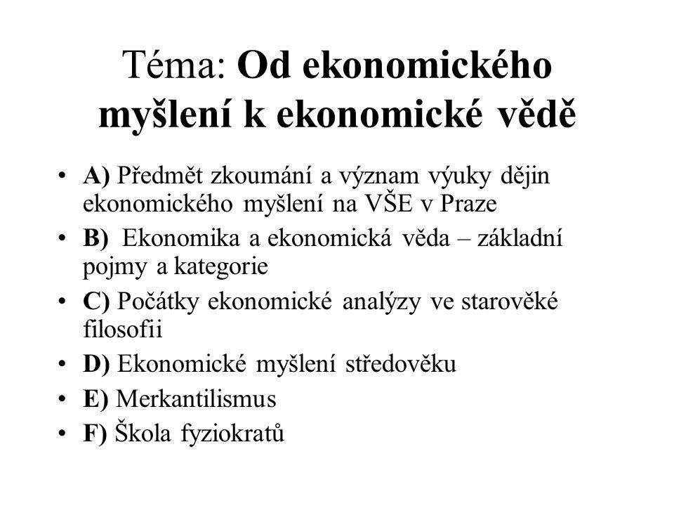 Téma: Od ekonomického myšlení k ekonomické vědě A) Předmět zkoumání a význam výuky dějin ekonomického myšlení na VŠE v Praze B) Ekonomika a ekonomická