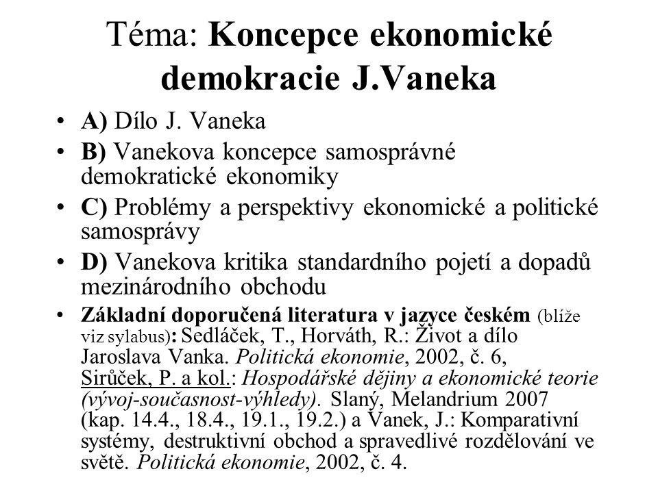 Téma: Koncepce ekonomické demokracie J.Vaneka A) Dílo J. Vaneka B) Vanekova koncepce samosprávné demokratické ekonomiky C) Problémy a perspektivy ekon