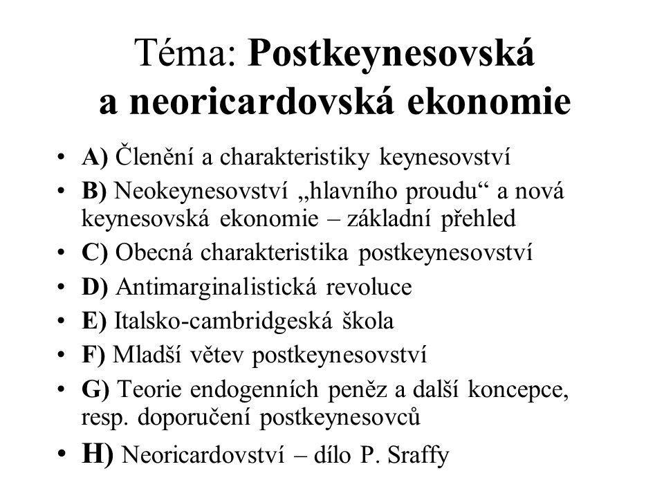 """Téma: Postkeynesovská a neoricardovská ekonomie A) Členění a charakteristiky keynesovství B) Neokeynesovství """"hlavního proudu"""" a nová keynesovská ekon"""