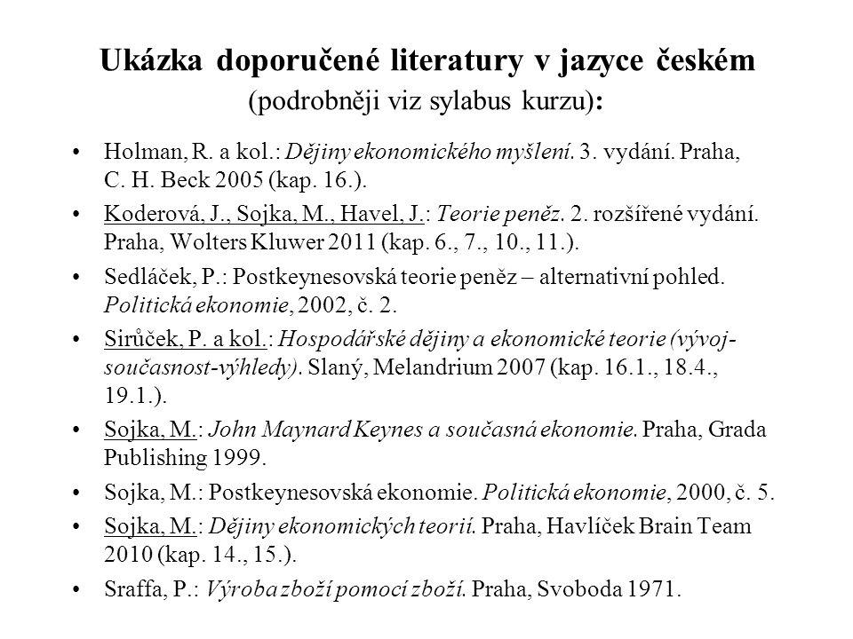 Ukázka doporučené literatury v jazyce českém (podrobněji viz sylabus kurzu): Holman, R. a kol.: Dějiny ekonomického myšlení. 3. vydání. Praha, C. H. B