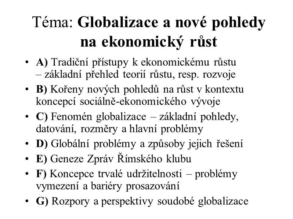 Téma: Globalizace a nové pohledy na ekonomický růst A) Tradiční přístupy k ekonomickému růstu – základní přehled teorií růstu, resp. rozvoje B) Kořeny
