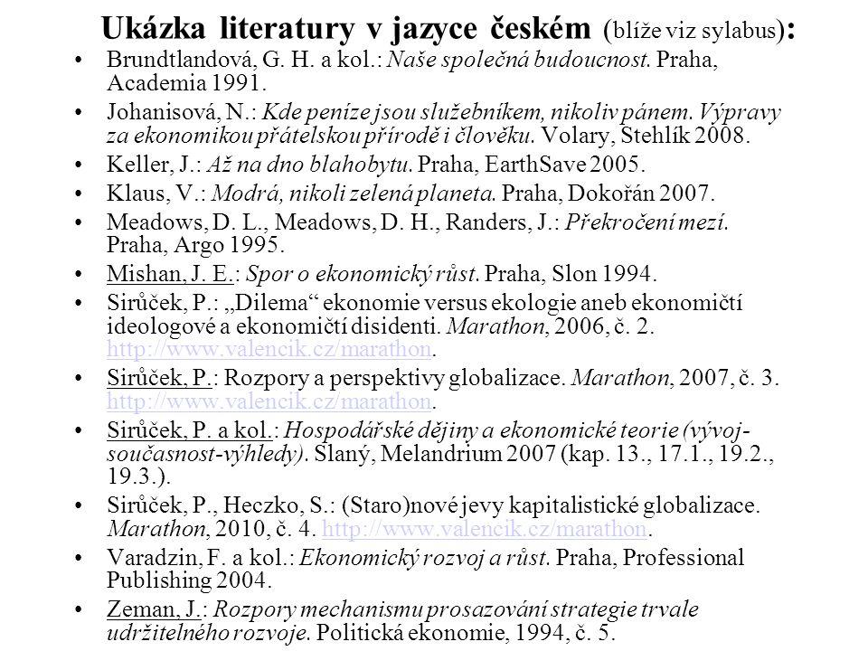 Ukázka literatury v jazyce českém ( blíže viz sylabus ) : Brundtlandová, G. H. a kol.: Naše společná budoucnost. Praha, Academia 1991. Johanisová, N.: