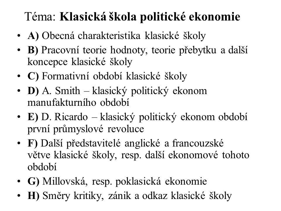 Téma: Klasická škola politické ekonomie A) Obecná charakteristika klasické školy B) Pracovní teorie hodnoty, teorie přebytku a další koncepce klasické