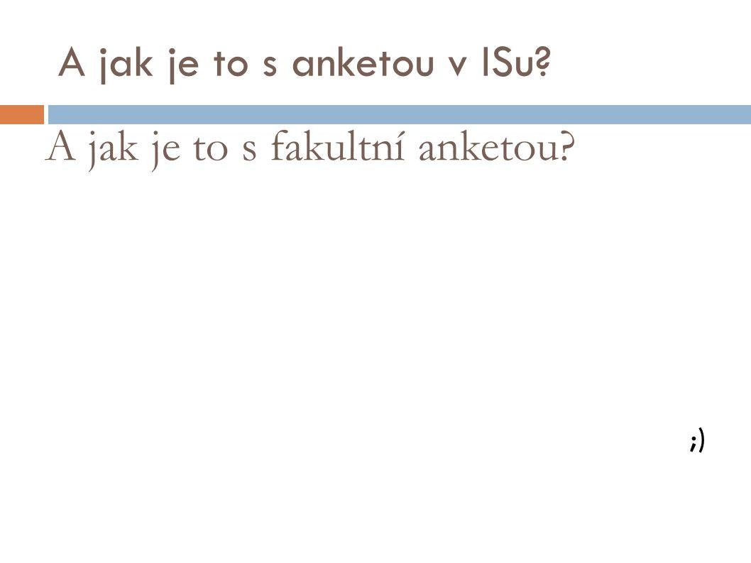 A jak je to s anketou v ISu? ;) A jak je to s fakultní anketou?