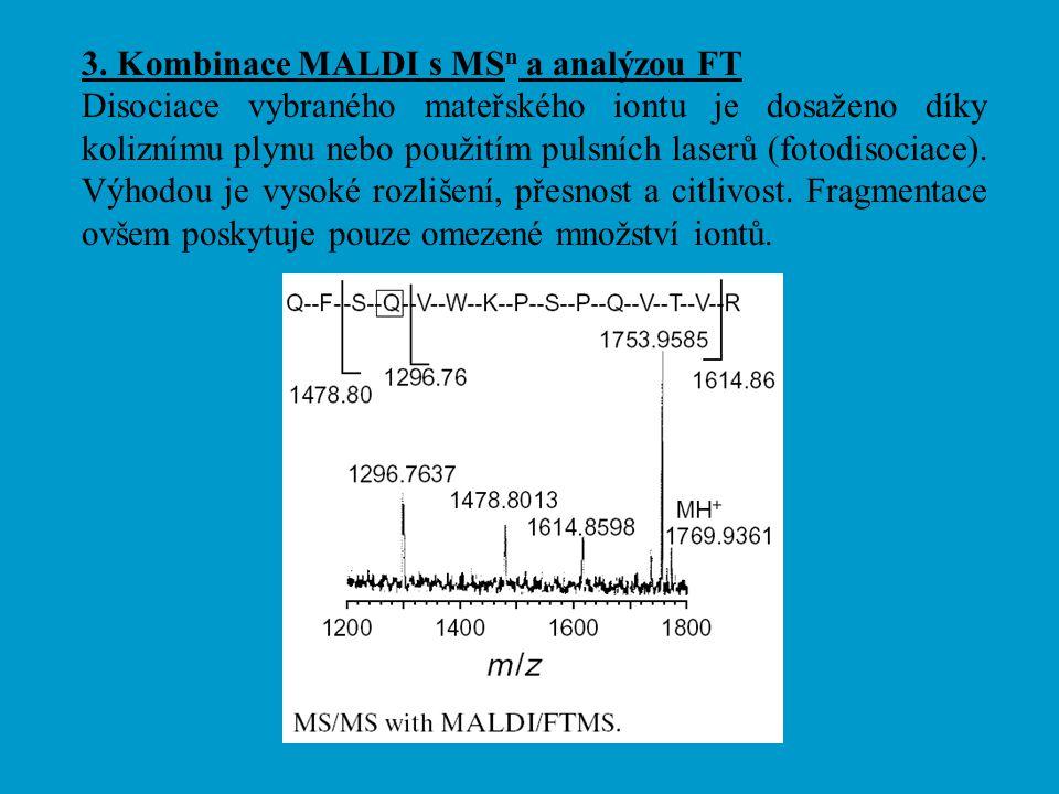 3. Kombinace MALDI s MS n a analýzou FT Disociace vybraného mateřského iontu je dosaženo díky koliznímu plynu nebo použitím pulsních laserů (fotodisoc