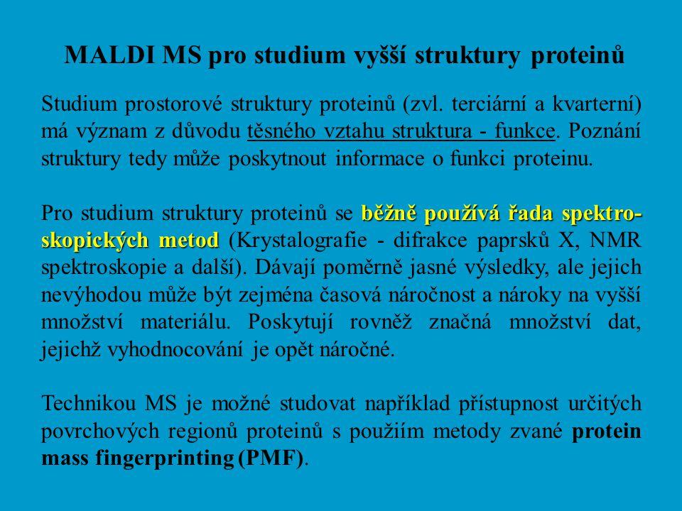 MALDI MS pro studium vyšší struktury proteinů Studium prostorové struktury proteinů (zvl. terciární a kvarterní) má význam z důvodu těsného vztahu str