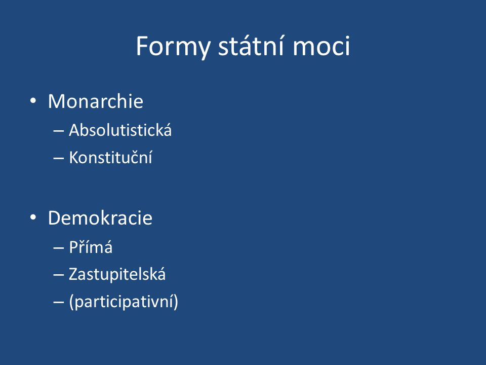 Formy státní moci Monarchie – Absolutistická – Konstituční Demokracie – Přímá – Zastupitelská – (participativní)
