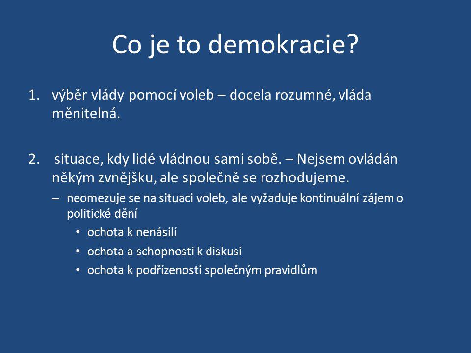 Co je to demokracie. 1.výběr vlády pomocí voleb – docela rozumné, vláda měnitelná.