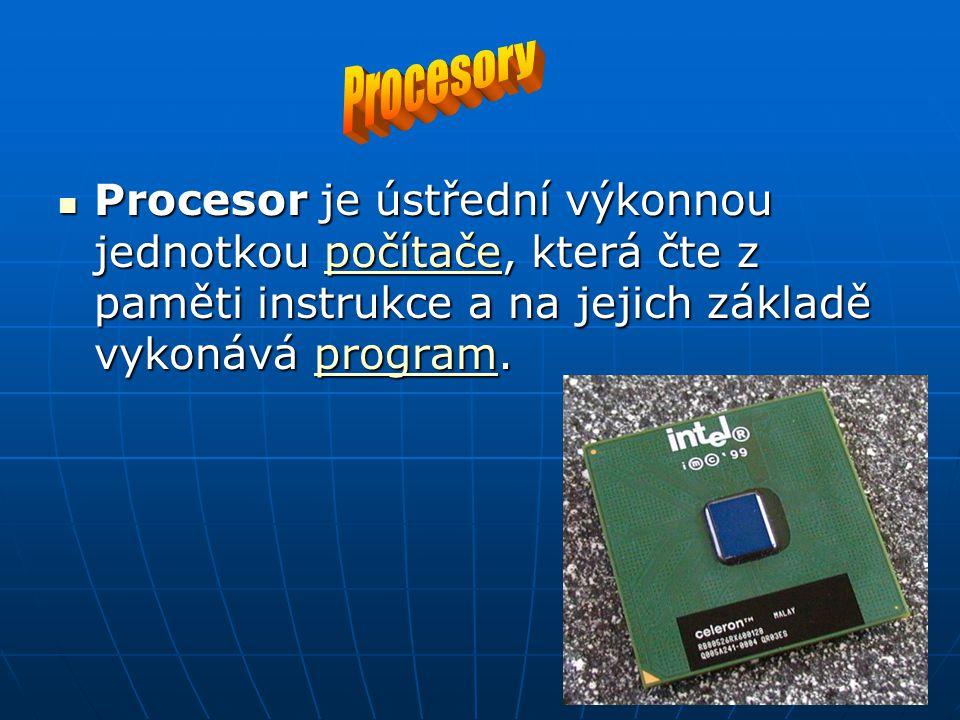 Procesor je ústřední výkonnou jednotkou počítače, která čte z paměti instrukce a na jejich základě vykonává program.