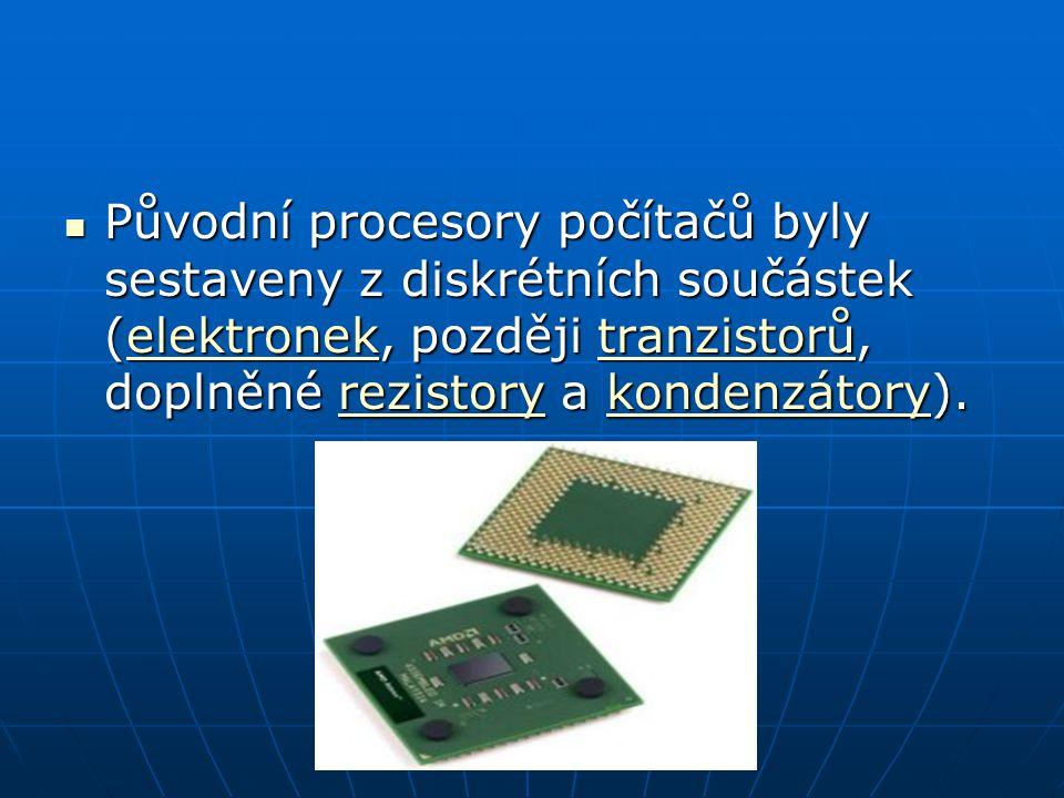 Původní procesory počítačů byly sestaveny z diskrétních součástek (elektronek, později tranzistorů, doplněné rezistory a kondenzátory).