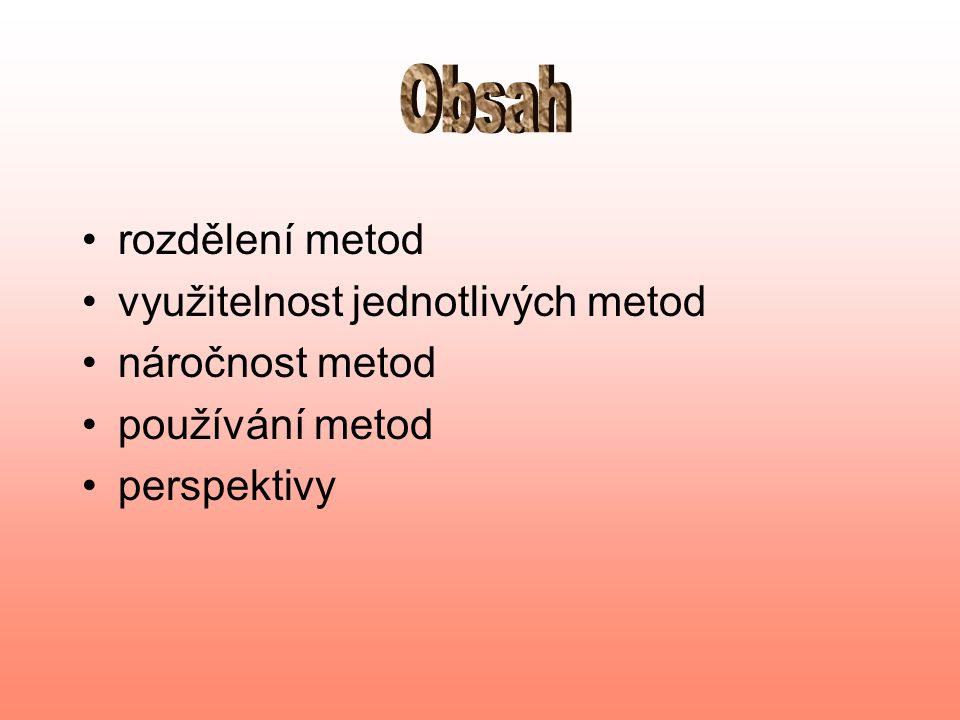 rozdělení metod využitelnost jednotlivých metod náročnost metod používání metod perspektivy