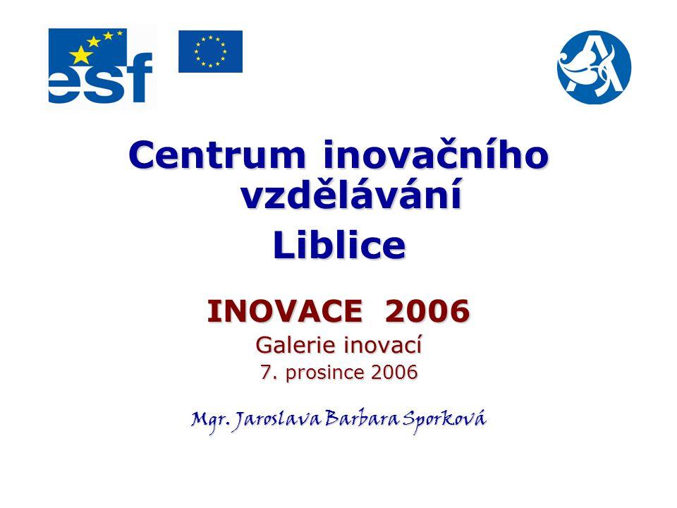 Centrum inovačního vzdělávání Liblice INOVACE 2006 Galerie inovací 7.