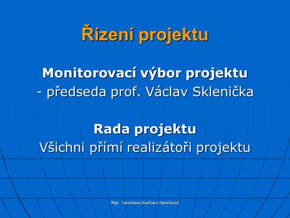Mgr.Jaroslava Barbara Sporková Řízení projektu Monitorovací výbor projektu - předseda prof.