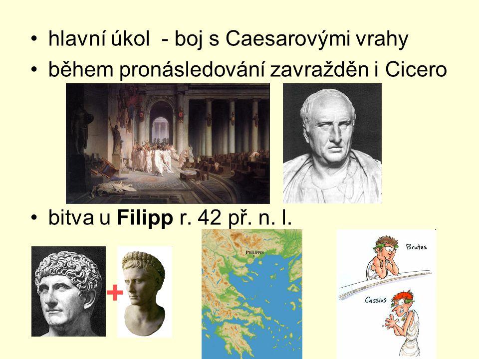 hlavní úkol - boj s Caesarovými vrahy během pronásledování zavražděn i Cicero bitva u Filipp r. 42 př. n. l. +