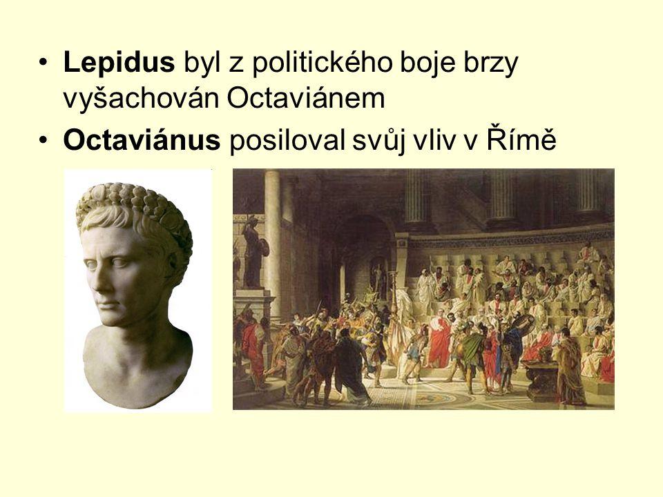 Lepidus byl z politického boje brzy vyšachován Octaviánem Octaviánus posiloval svůj vliv v Římě