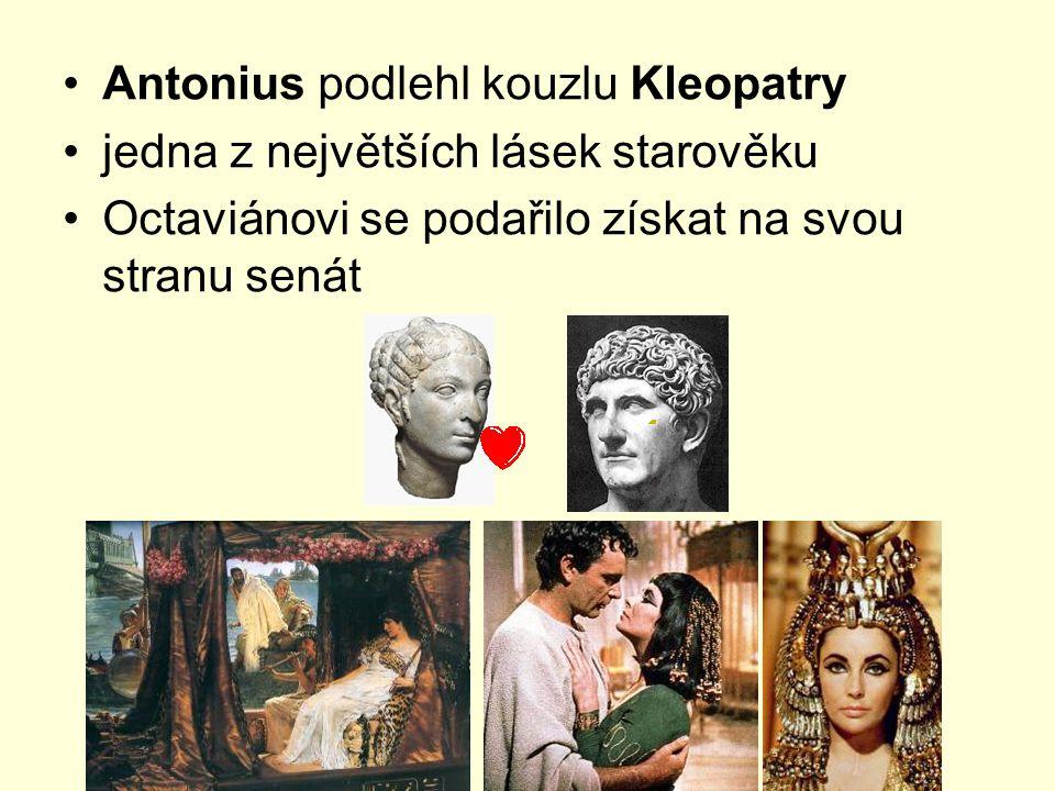 Antonius podlehl kouzlu Kleopatry jedna z největších lásek starověku Octaviánovi se podařilo získat na svou stranu senát