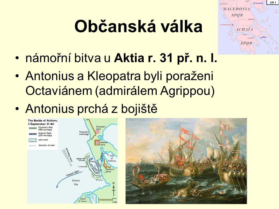 Občanská válka námořní bitva u Aktia r. 31 př. n. l. Antonius a Kleopatra byli poraženi Octaviánem (admirálem Agrippou) Antonius prchá z bojiště