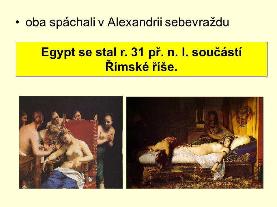 oba spáchali v Alexandrii sebevraždu Egypt se stal r. 31 př. n. l. součástí Římské říše.