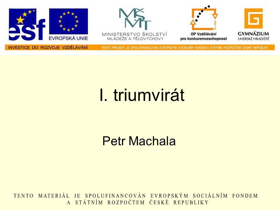 I. triumvirát Petr Machala