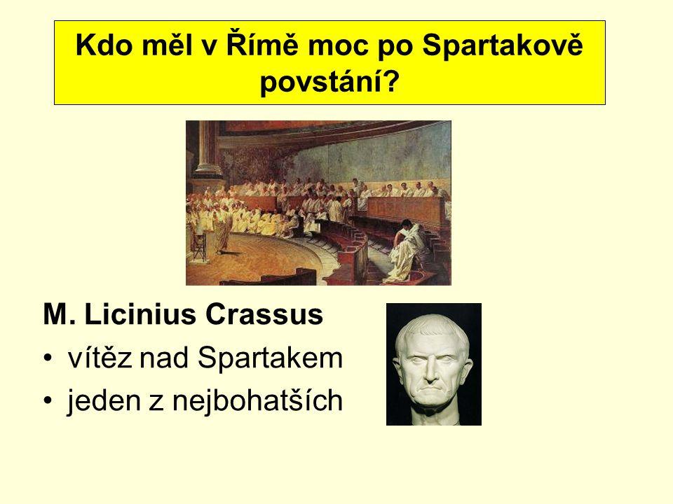 M. Licinius Crassus vítěz nad Spartakem jeden z nejbohatších Kdo měl v Římě moc po Spartakově povstání?