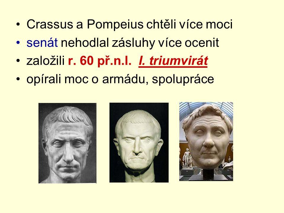 Crassus a Pompeius chtěli více moci senát nehodlal zásluhy více ocenit založili r. 60 př.n.l. I. triumvirát opírali moc o armádu, spolupráce