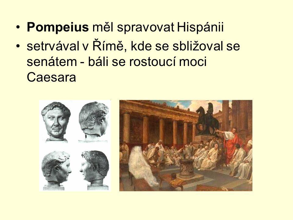 Pompeius měl spravovat Hispánii setrvával v Římě, kde se sbližoval se senátem - báli se rostoucí moci Caesara