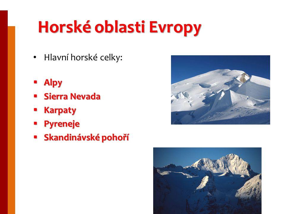 Horské oblasti Evropy Hlavní horské celky:  Alpy  Sierra Nevada  Karpaty  Pyreneje  Skandinávské pohoří