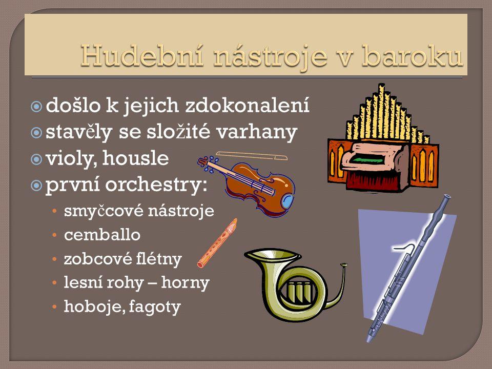  došlo k jejich zdokonalení  stav ě ly se slo ž ité varhany  violy, housle  první orchestry: smy č cové nástroje cemballo zobcové flétny lesní rohy – horny hoboje, fagoty