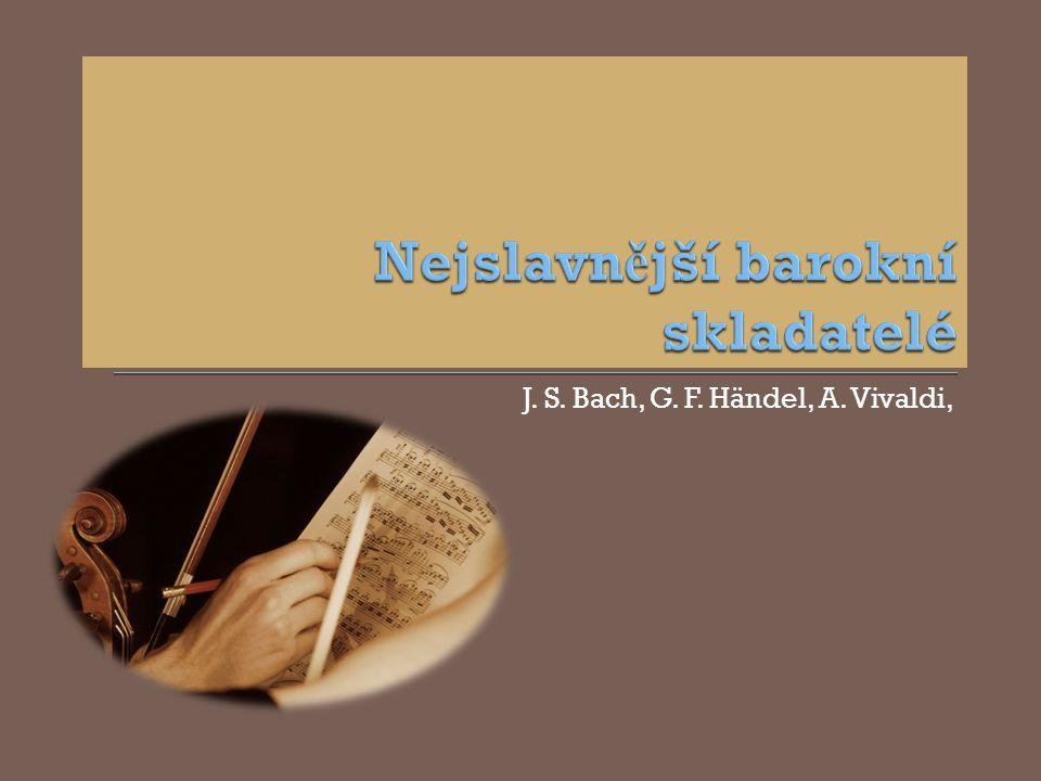 J. S. Bach, G. F. Händel, A. Vivaldi,