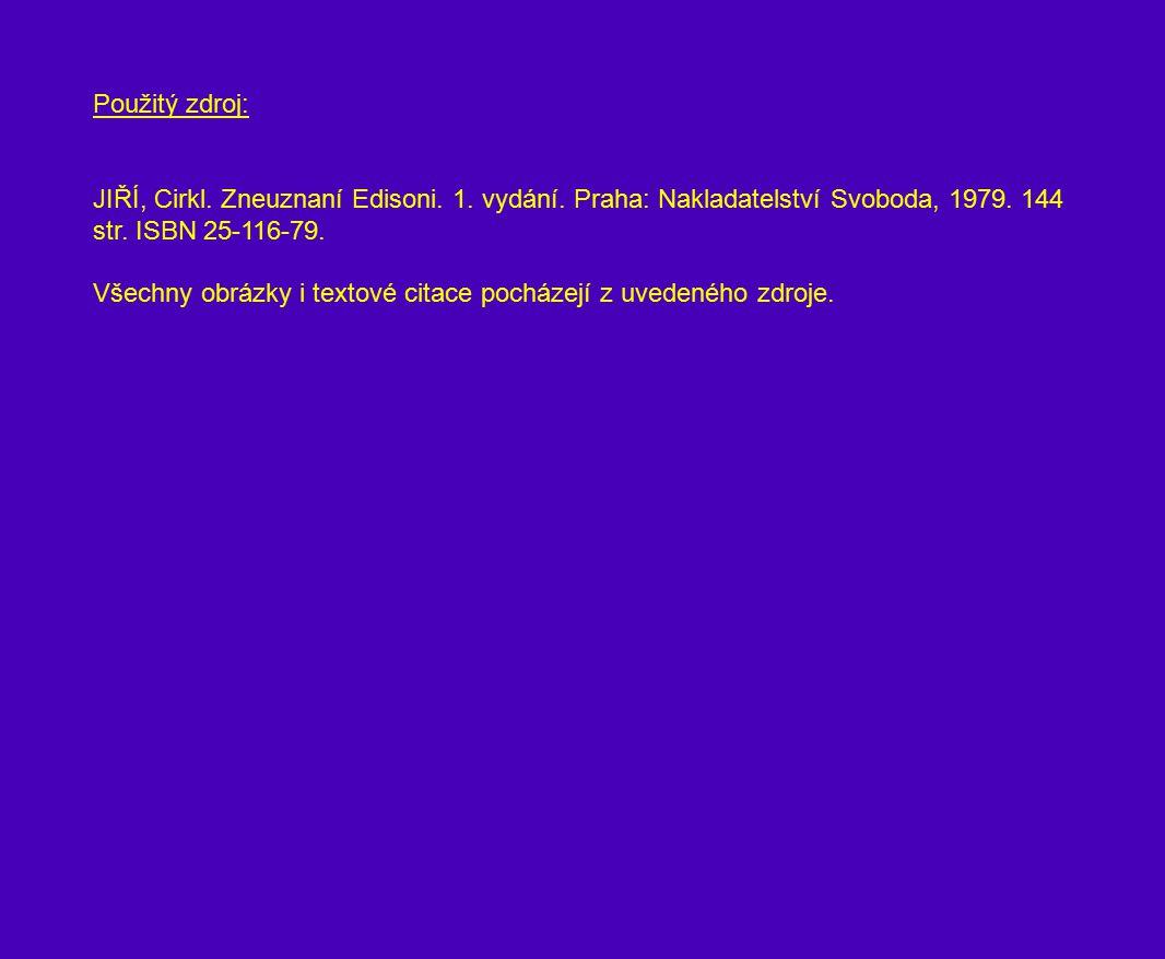 Použitý zdroj: JIŘÍ, Cirkl. Zneuznaní Edisoni. 1. vydání. Praha: Nakladatelství Svoboda, 1979. 144 str. ISBN 25-116-79. Všechny obrázky i textové cita