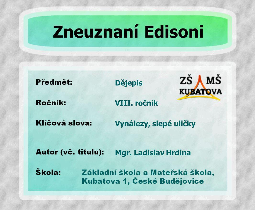 Dějepis Vynálezy, slepé uličky VIII. ročník Mgr. Ladislav Hrdina Zneuznaní Edisoni