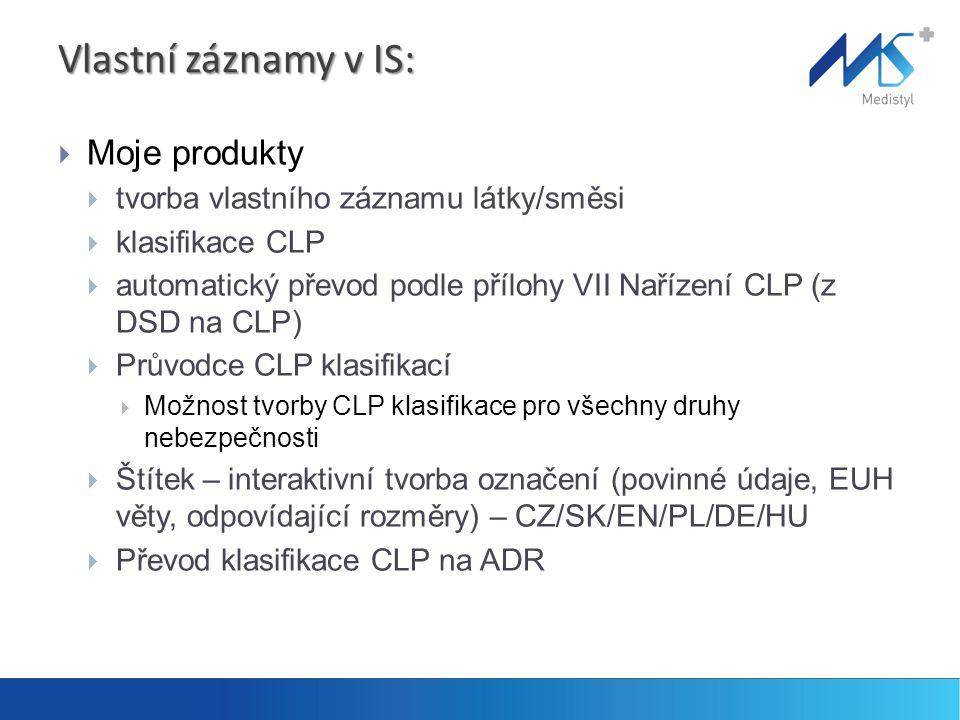 Vlastní záznamy v IS:  Moje produkty  tvorba vlastního záznamu látky/směsi  klasifikace CLP  automatický převod podle přílohy VII Nařízení CLP (z DSD na CLP)  Průvodce CLP klasifikací  Možnost tvorby CLP klasifikace pro všechny druhy nebezpečnosti  Štítek – interaktivní tvorba označení (povinné údaje, EUH věty, odpovídající rozměry) – CZ/SK/EN/PL/DE/HU  Převod klasifikace CLP na ADR