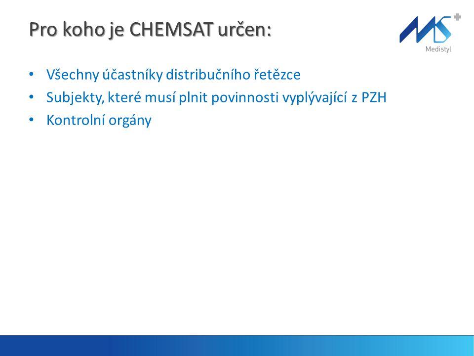 Pro koho je CHEMSAT určen: Všechny účastníky distribučního řetězce Subjekty, které musí plnit povinnosti vyplývající z PZH Kontrolní orgány