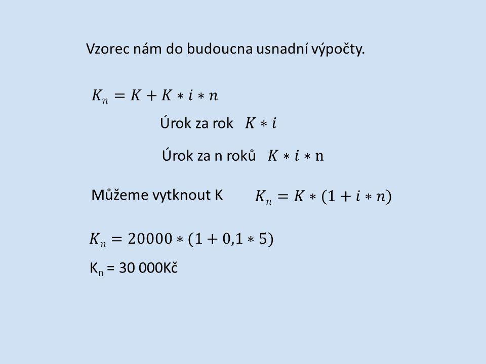 Můžeme vytknout K Vzorec nám do budoucna usnadní výpočty. K n = 30 000Kč