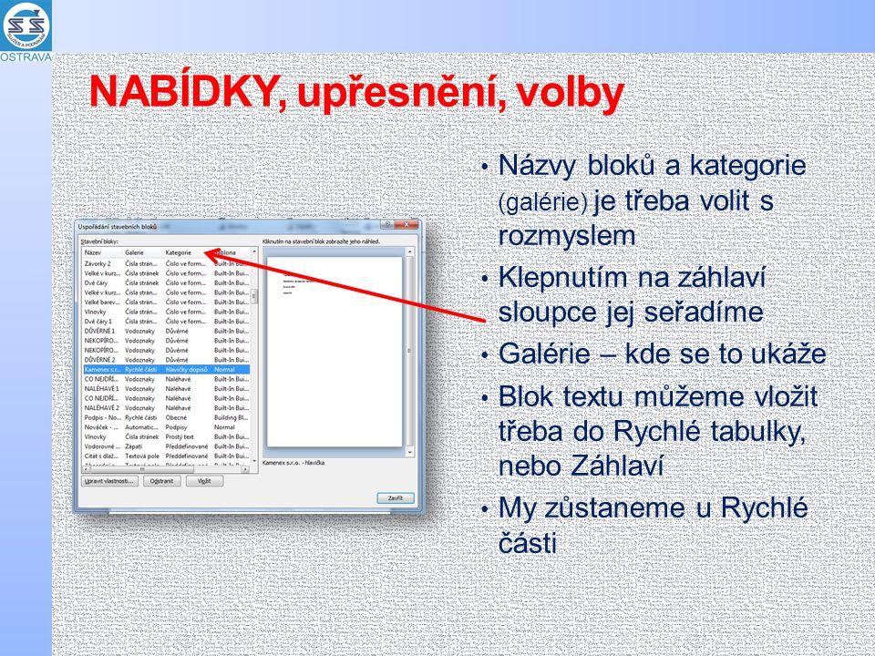 Názvy bloků a kategorie (galérie) je třeba volit s rozmyslem Klepnutím na záhlaví sloupce jej seřadíme Galérie – kde se to ukáže Blok textu můžeme vložit třeba do Rychlé tabulky, nebo Záhlaví My zůstaneme u Rychlé části NABÍDKY, upřesnění, volby