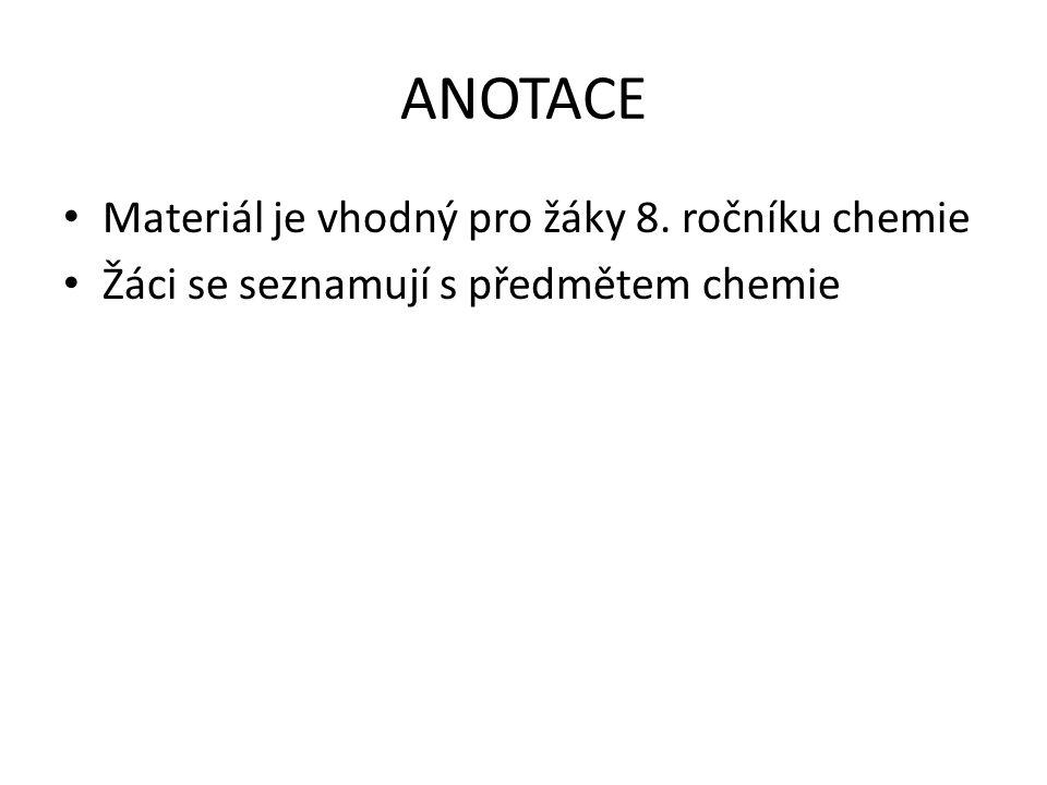 ANOTACE Materiál je vhodný pro žáky 8. ročníku chemie Žáci se seznamují s předmětem chemie