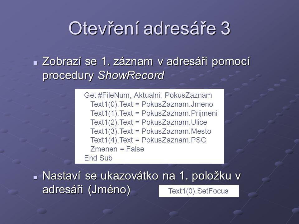 Otevření adresáře 3 Zobrazí se 1. záznam v adresáři pomocí procedury ShowRecord Zobrazí se 1.