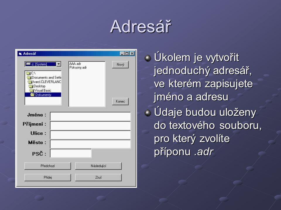 Adresář Úkolem je vytvořit jednoduchý adresář, ve kterém zapisujete jméno a adresu Údaje budou uloženy do textového souboru, pro který zvolíte příponu.adr