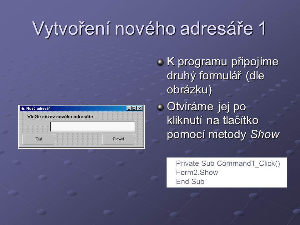 Vytvoření nového adresáře 1 K programu připojíme druhý formulář (dle obrázku) Otvíráme jej po kliknutí na tlačítko pomocí metody Show Private Sub Command1_Click() Form2.Show End Sub