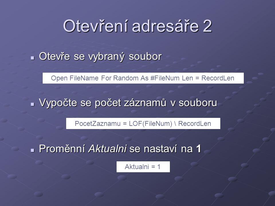 Otevření adresáře 2 Otevře se vybraný soubor Otevře se vybraný soubor Vypočte se počet záznamů v souboru Vypočte se počet záznamů v souboru Proměnní Aktualni se nastaví na 1 Proměnní Aktualni se nastaví na 1 Open FileName For Random As #FileNum Len = RecordLen PocetZaznamu = LOF(FileNum) \ RecordLen Aktualni = 1