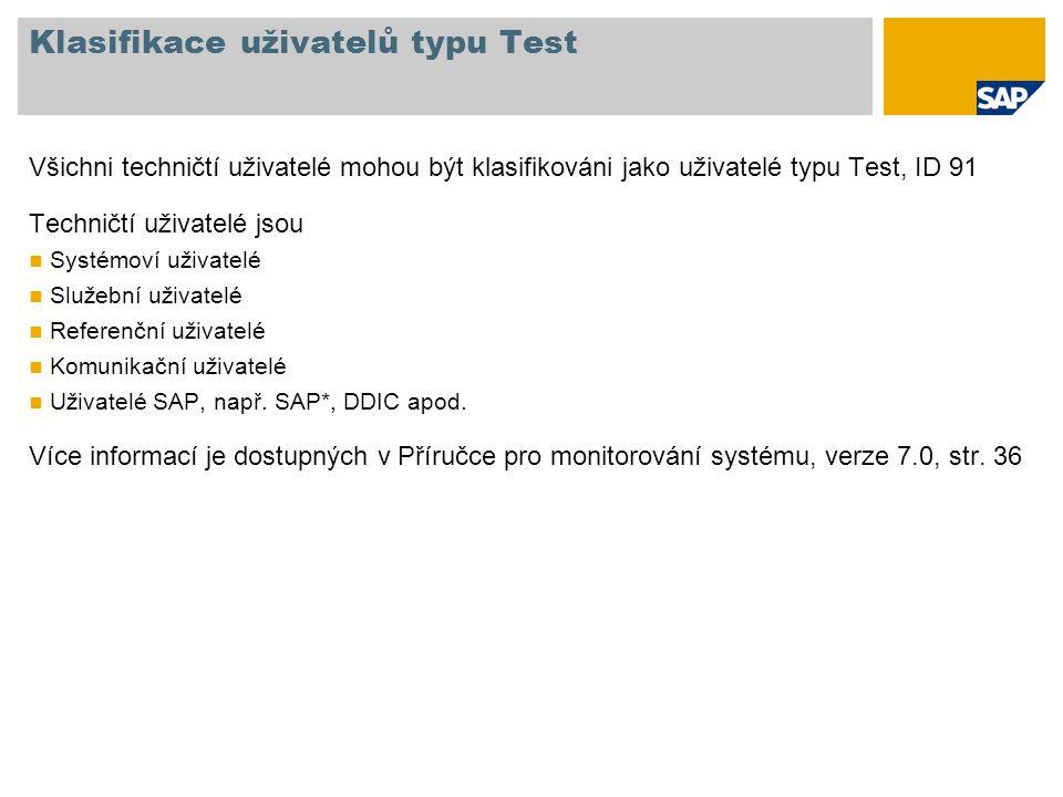 Klasifikace uživatelů typu Test Všichni techničtí uživatelé mohou být klasifikováni jako uživatelé typu Test, ID 91 Techničtí uživatelé jsou Systémoví