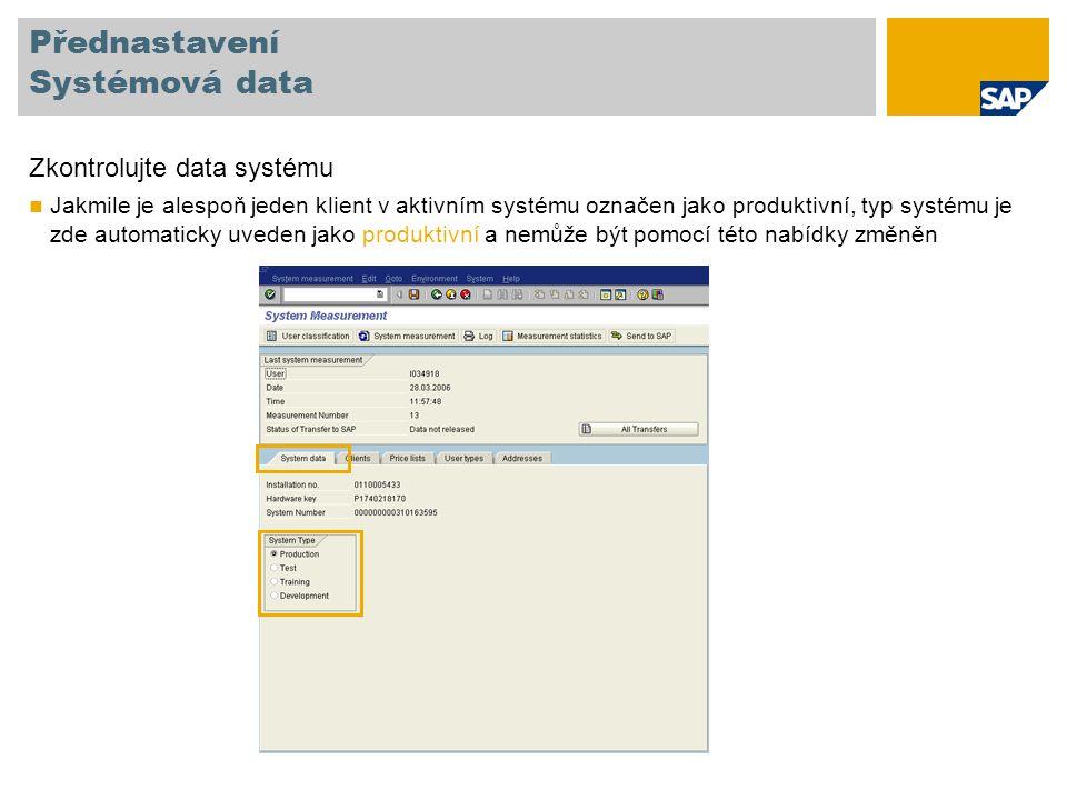 Přednastavení Systémová data Zkontrolujte data systému Jakmile je alespoň jeden klient v aktivním systému označen jako produktivní, typ systému je zde