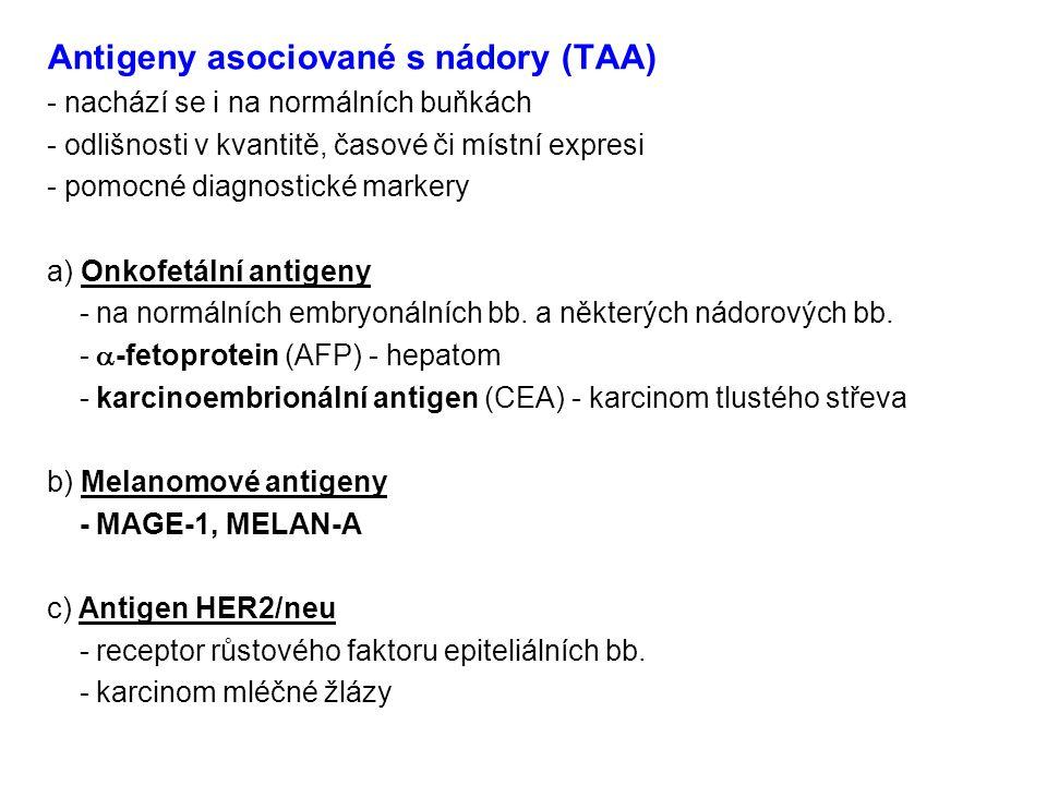 Antigeny asociované s nádory (TAA) - nachází se i na normálních buňkách - odlišnosti v kvantitě, časové či místní expresi - pomocné diagnostické marke