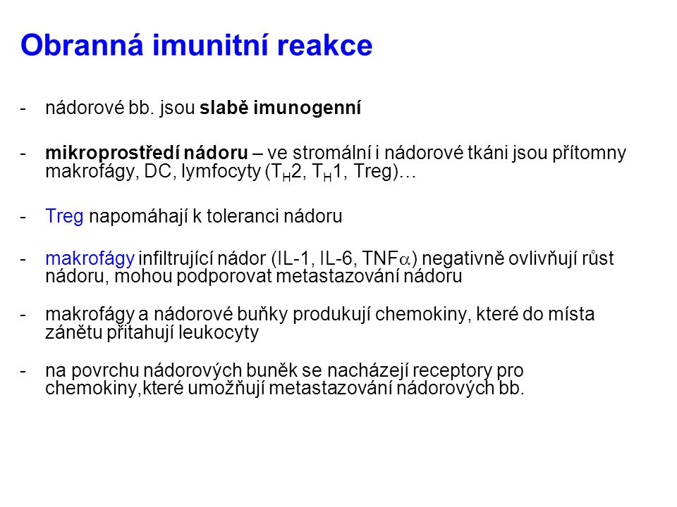 Obranná imunitní reakce -nádorové bb. jsou slabě imunogenní -mikroprostředí nádoru – ve stromální i nádorové tkáni jsou přítomny makrofágy, DC, lymfoc