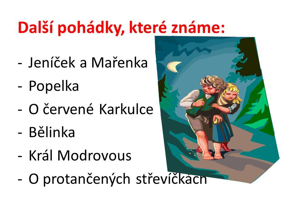 Další pohádky, které známe: -Jeníček a Mařenka -Popelka -O červené Karkulce -Bělinka -Král Modrovous -O protančených střevíčkách